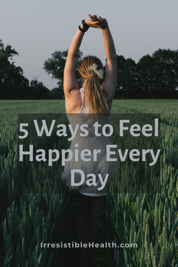5 ways to feel happier every day 2